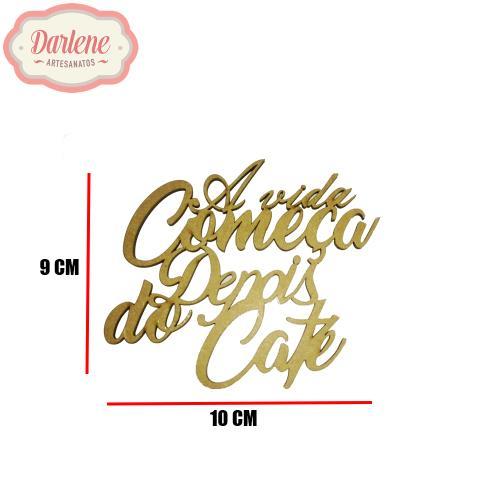 MDF FRASE A VIDA COMECA DEPOIS DO CAFE 10X9